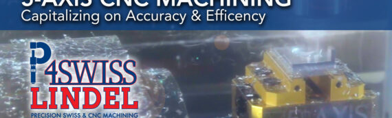 P4Swiss / Lindel's 5-Axis CNC Machining Capitalizes on Accuracy and Efficiency